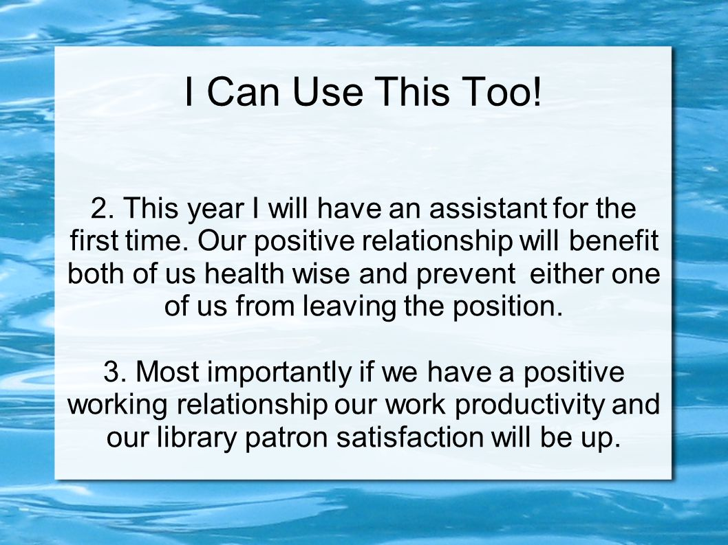 I Can Use This Too! 2. This year I will have an assistant for the first time. Our positive relationship will benefit both of us health wise and preven