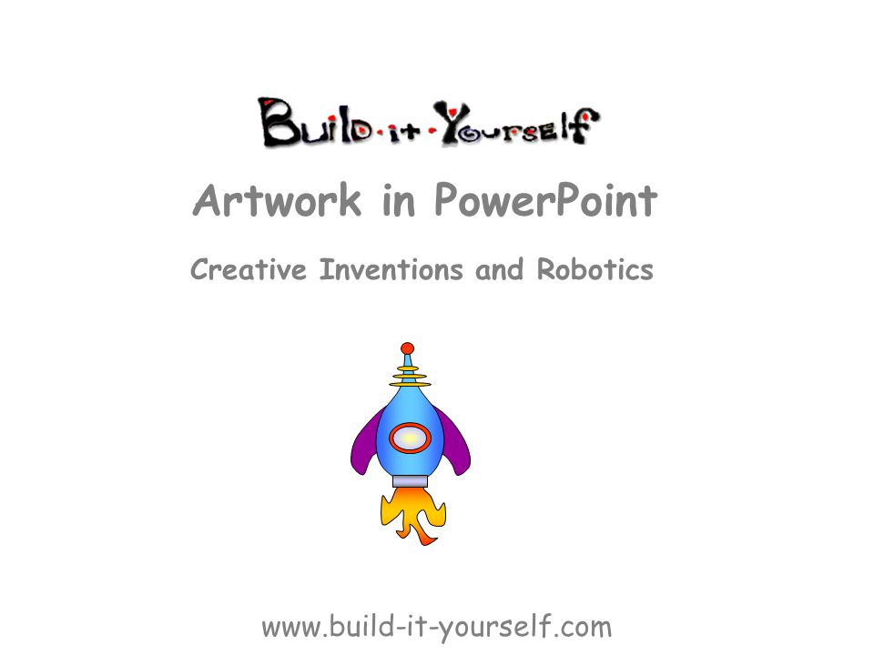 Creative Inventions and Robotics Artwork in PowerPoint www.build-it-yourself.com