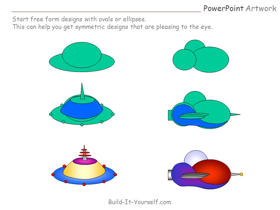 PowerPoint Artwork Build-It-Yourself.com Start free form designs with ovals or ellipses. This can help you get symmetric designs that are pleasing to