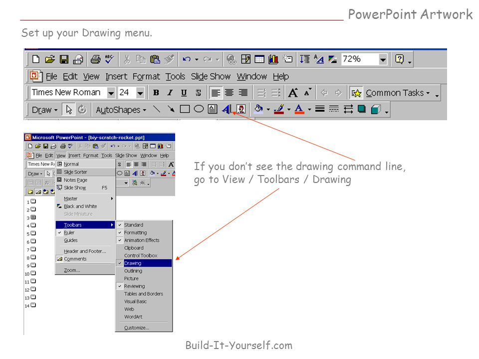 PowerPoint Artwork Build-It-Yourself.com Set up your Drawing menu. If you don't see the drawing command line, go to View / Toolbars / Drawing