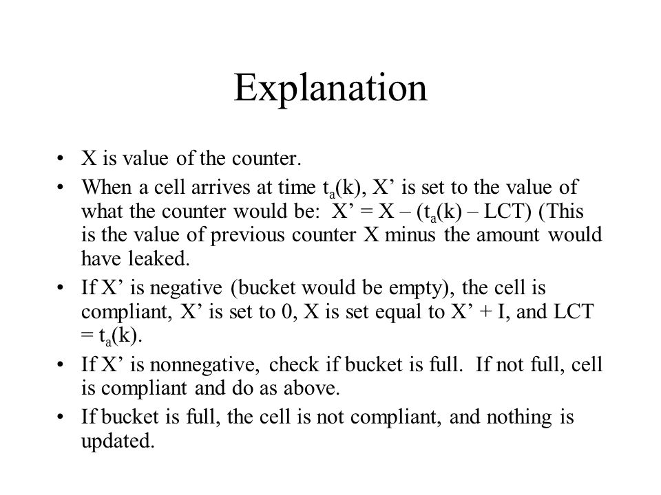 Explanation X is value of the counter. When a cell arrives at time t a (k), X' is set to the value of what the counter would be: X' = X – (t a (k) – L