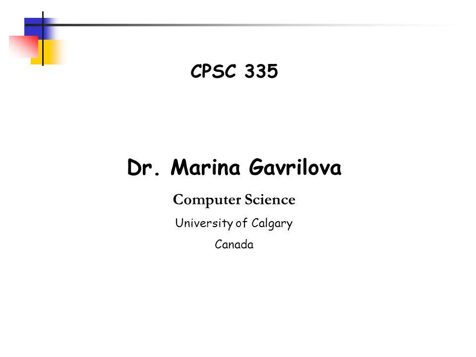 CPSC 335 Dr. Marina Gavrilova Computer Science University of Calgary Canada