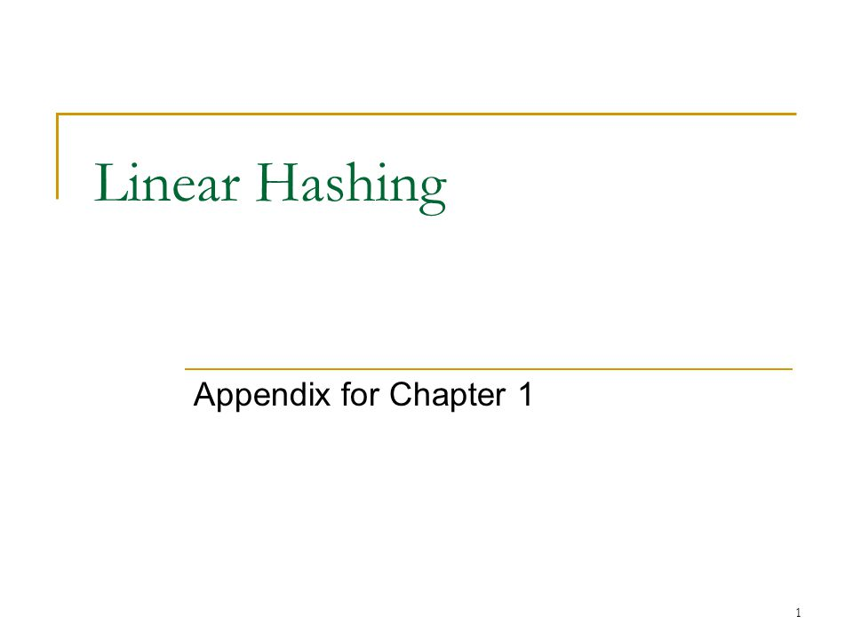 1 Linear Hashing Appendix for Chapter 1
