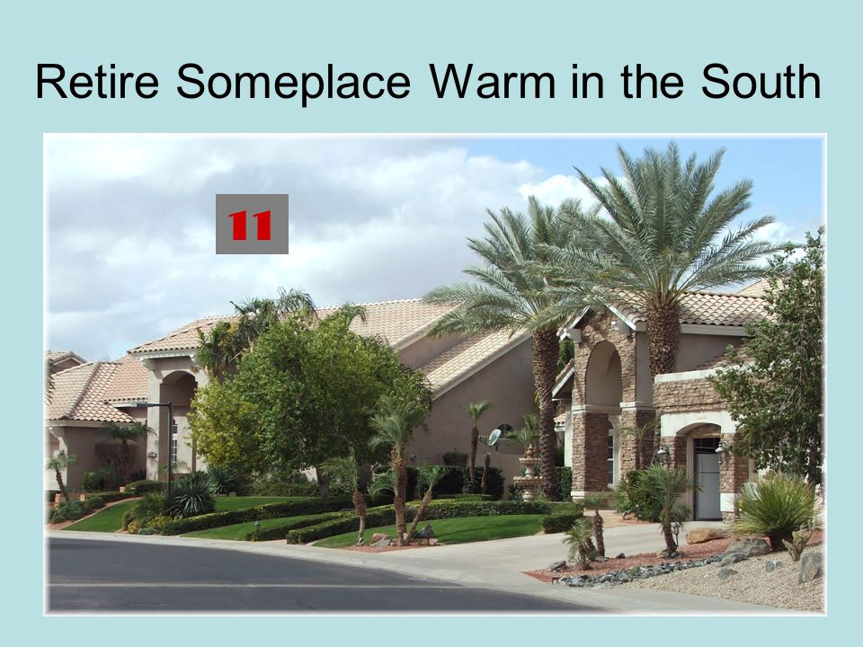 Retire Someplace Warm in the South 11