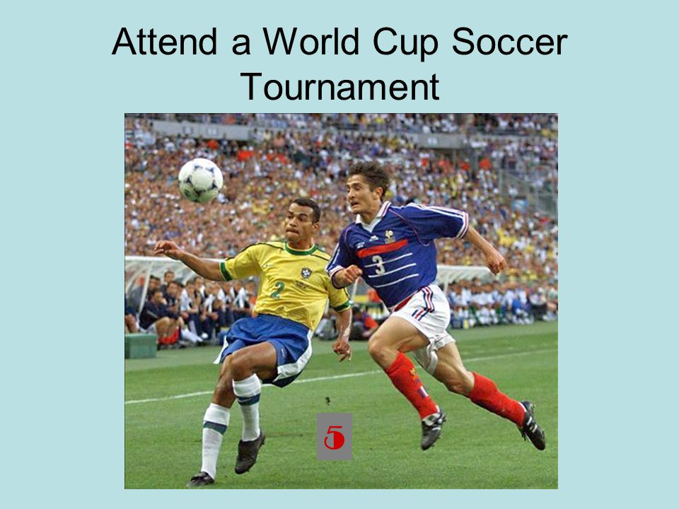 Attend a World Cup Soccer Tournament 5