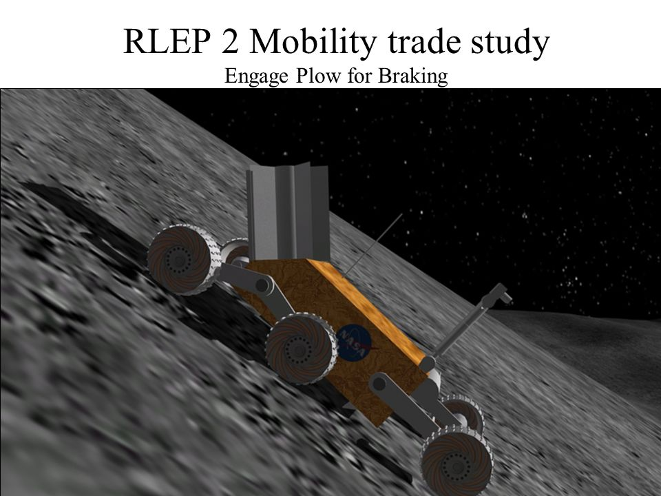 RLEP 2 Mobility trade study Engage Plow for Braking