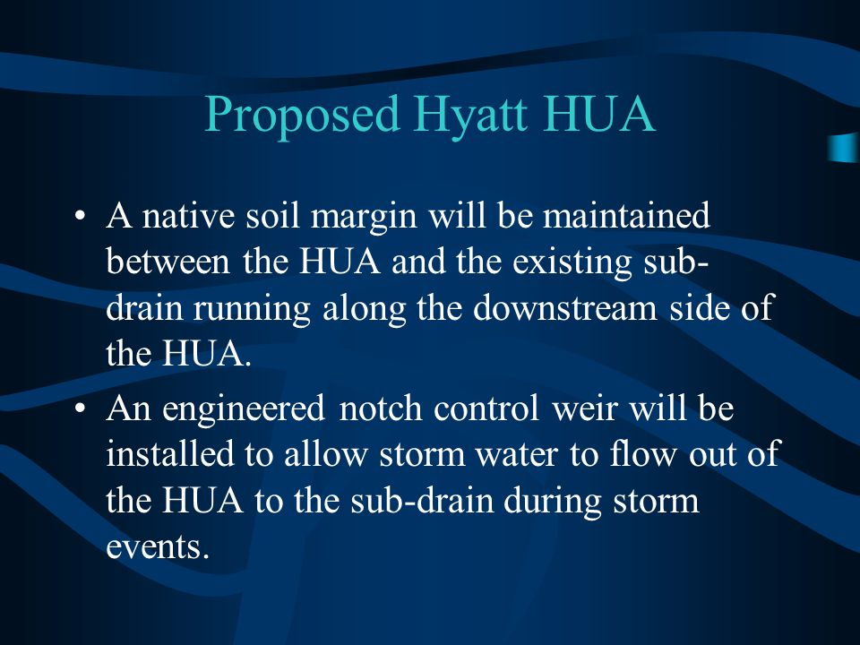 Proposed Hyatt HUA A native soil margin will be maintained between the HUA and the existing sub- drain running along the downstream side of the HUA.
