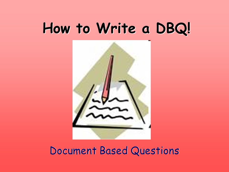 What is a DBQ? An essay that answers a specific question.