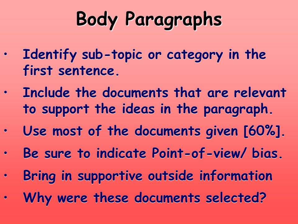 Body Paragraphs Identify sub-topic or category in the first sentence. Include the documents that are relevant to support the ideas in the paragraph. U