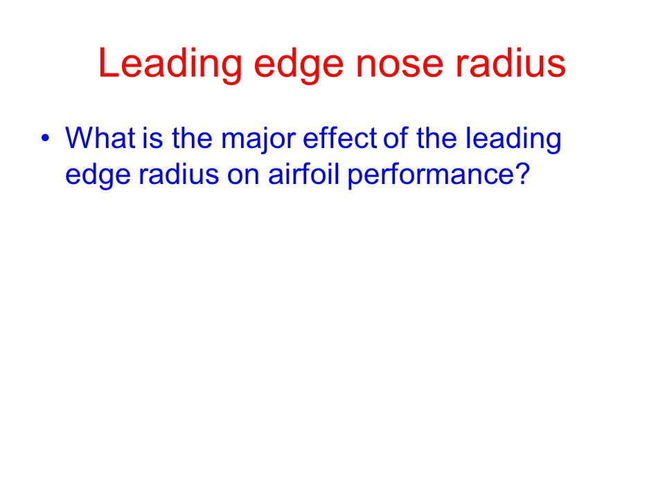 Leading edge nose radius What is the major effect of the leading edge radius on airfoil performance?