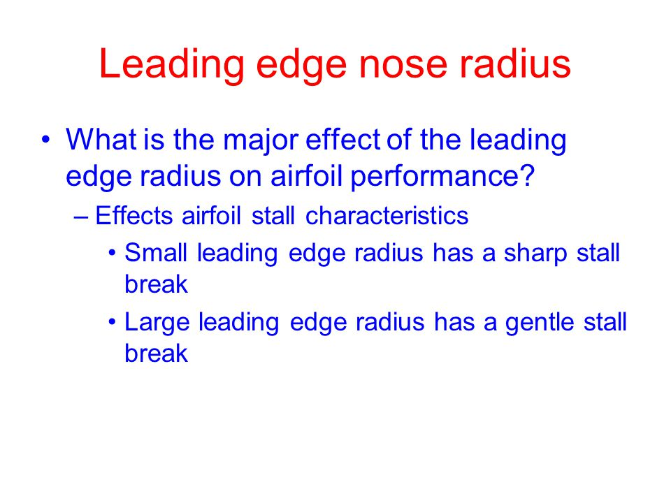 Leading edge nose radius What is the major effect of the leading edge radius on airfoil performance.