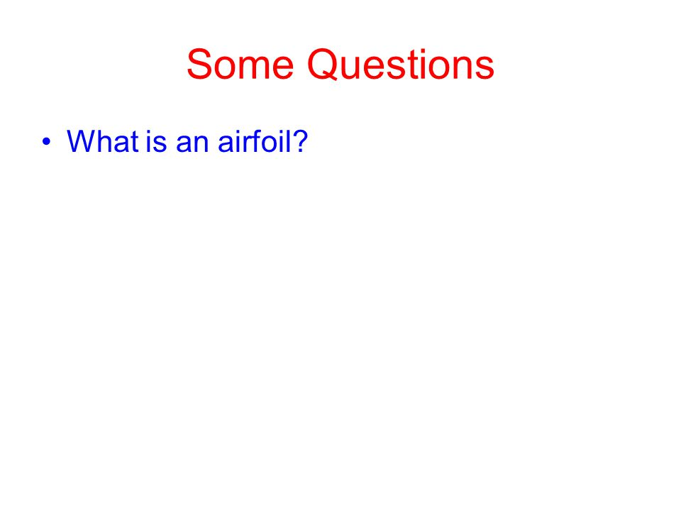 Some Questions What is an airfoil?