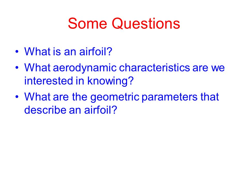 Some Questions What is an airfoil.What aerodynamic characteristics are we interested in knowing.