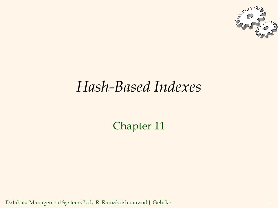 Database Management Systems 3ed, R. Ramakrishnan and J. Gehrke1 Hash-Based Indexes Chapter 11