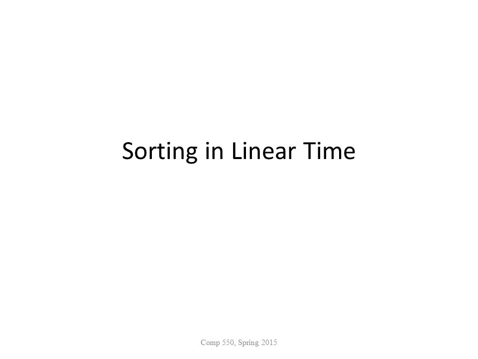 Sorting in Linear Time Comp 550, Spring 2015