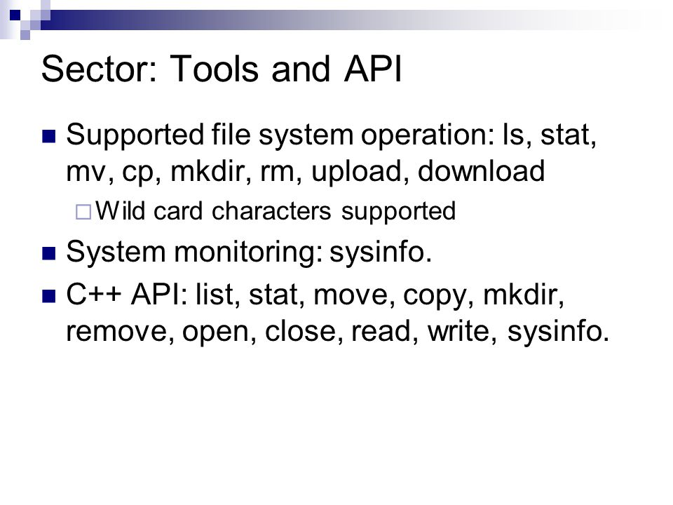 Sector: Tools and API Supported file system operation: ls, stat, mv, cp, mkdir, rm, upload, download  Wild card characters supported System monitoring: sysinfo.