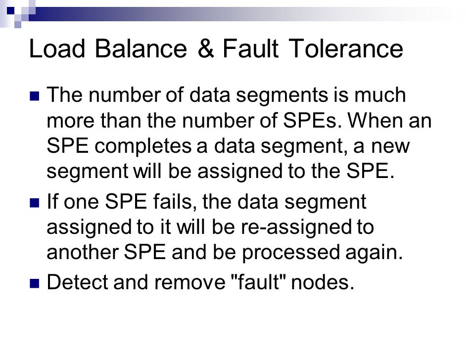Load Balance & Fault Tolerance The number of data segments is much more than the number of SPEs.