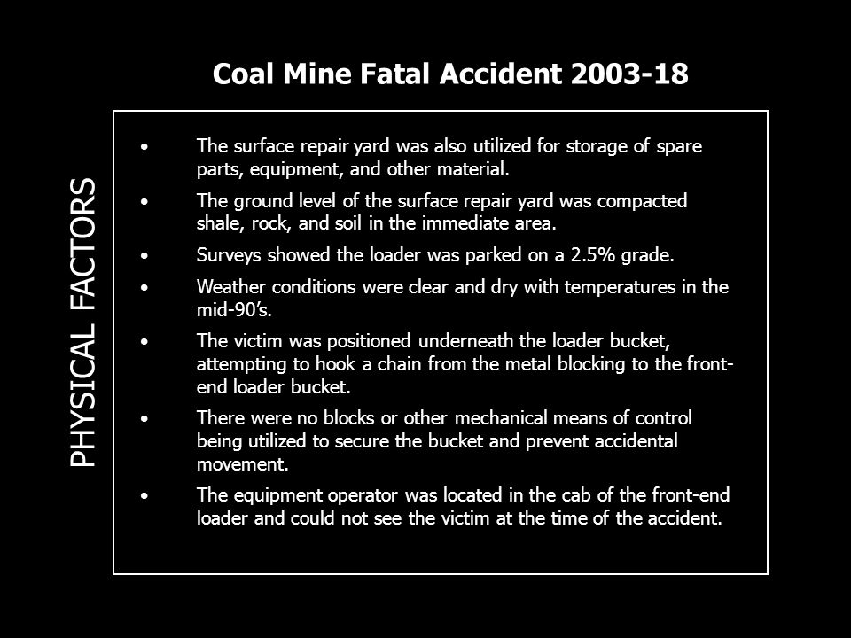 Coal Mine Fatal Accident 2003-18 PHYSICAL FACTORS The surface repair yard was also utilized for storage of spare parts, equipment, and other material.
