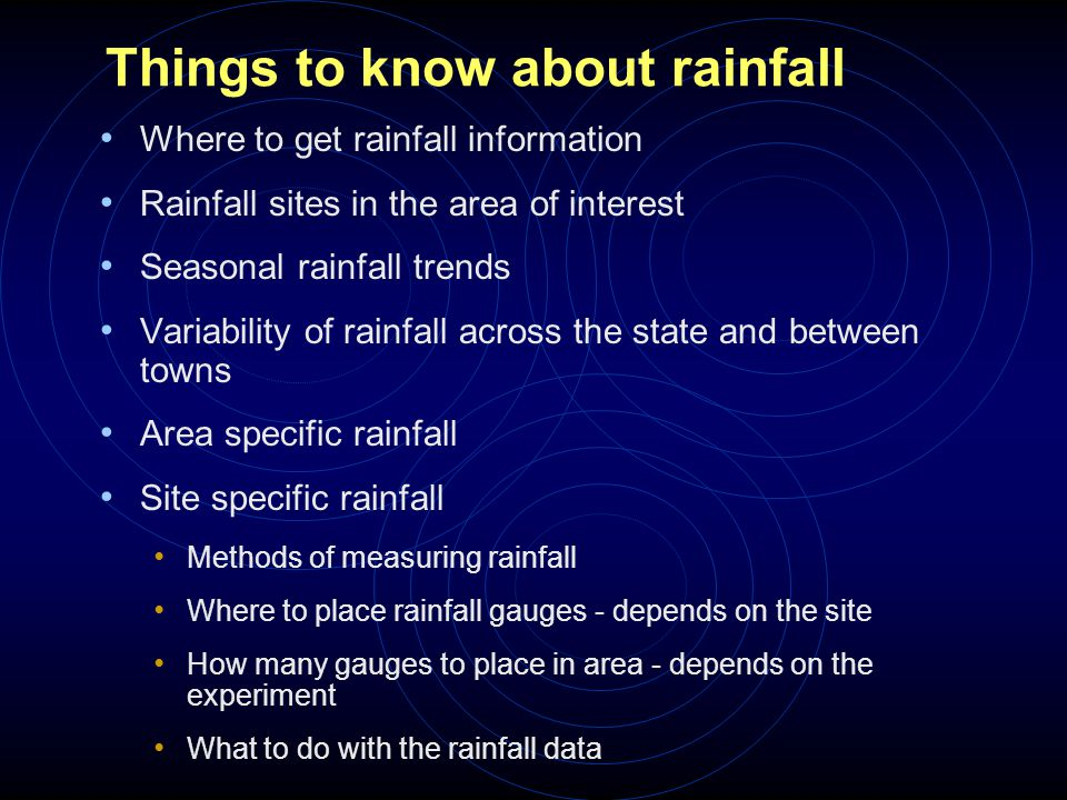 Things to know about rainfall Where to get rainfall information Rainfall sites in the area of interest Seasonal rainfall trends Variability of rainfal