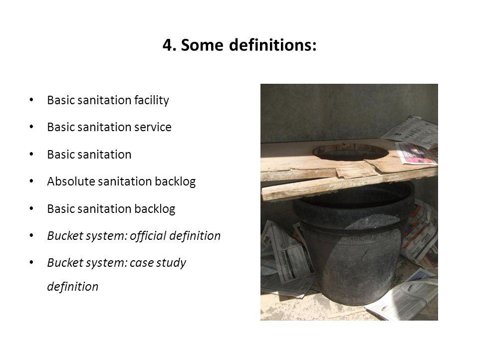 4. Some definitions: Basic sanitation facility Basic sanitation service Basic sanitation Absolute sanitation backlog Basic sanitation backlog Bucket s