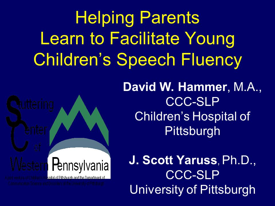 Helping Parents Learn to Facilitate Young Children's Speech Fluency David W.