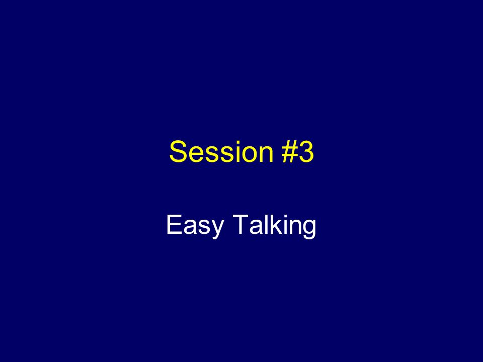 Session #3 Easy Talking