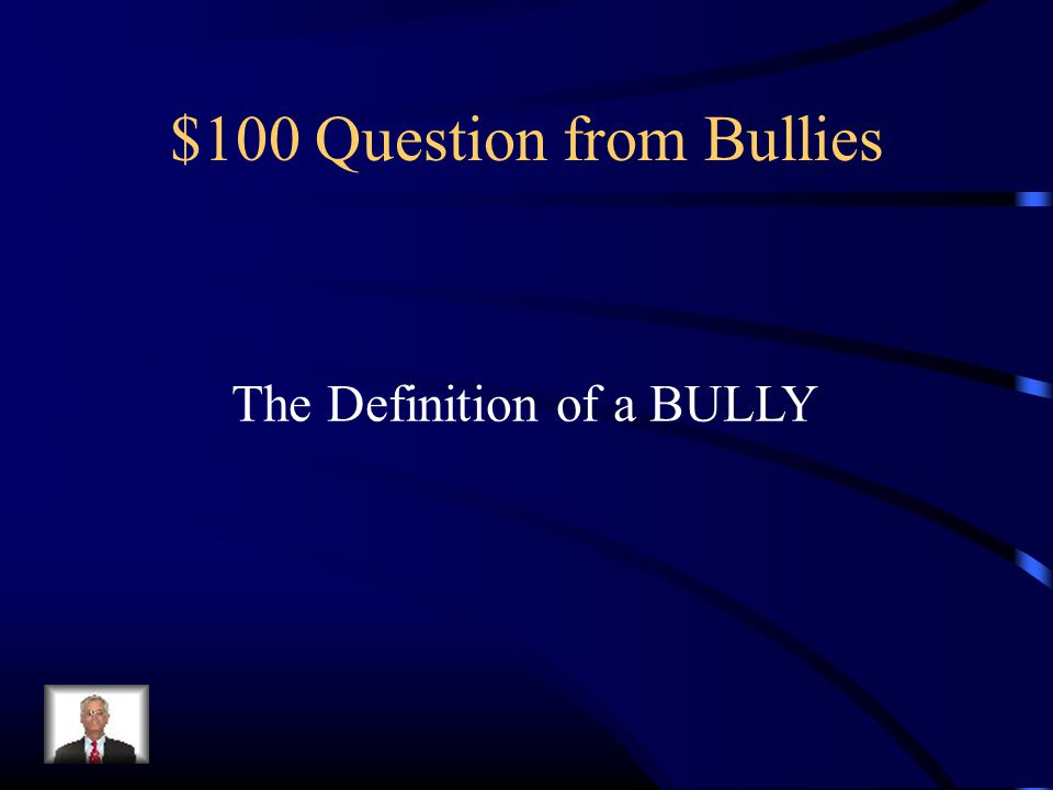 $100 Question from Bullies The Definition of a BULLY
