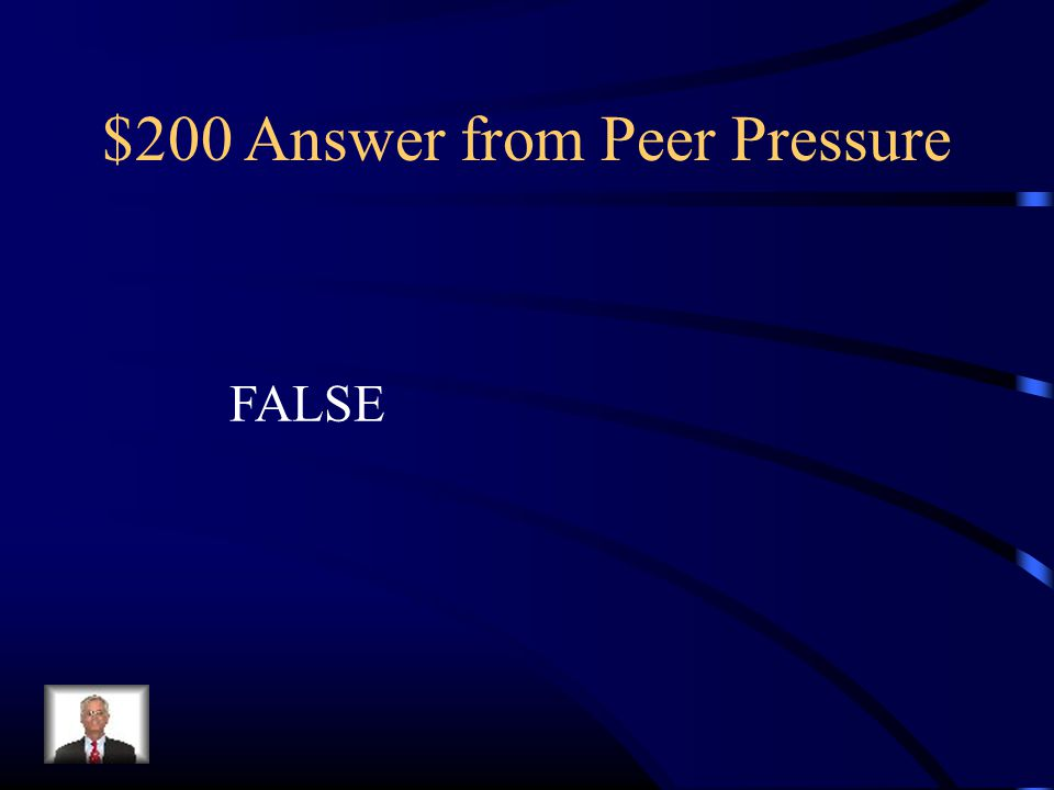 $200 Answer from Peer Pressure FALSE