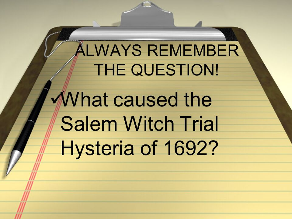 THESIS #8 There are various reasons on which why and what started the trial hysteria of 1692.