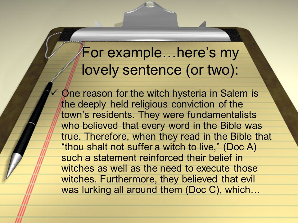 For example…here's my lovely sentence (or two): One reason for the witch hysteria in Salem is the deeply held religious conviction of the town's residents.