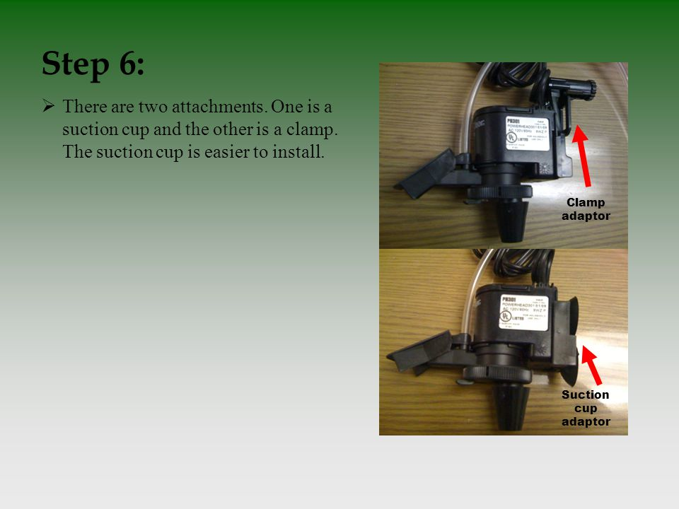 Step 6: Clamp adaptor Suction cup adaptor  There are two attachments.