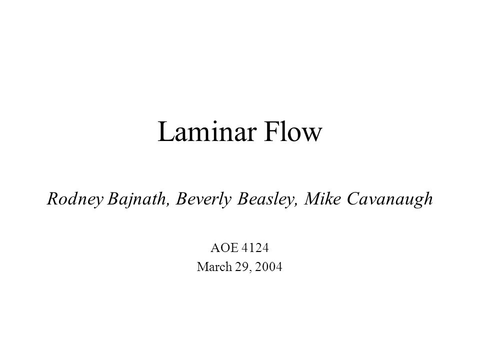 Laminar Flow Rodney Bajnath, Beverly Beasley, Mike Cavanaugh AOE 4124 March 29, 2004