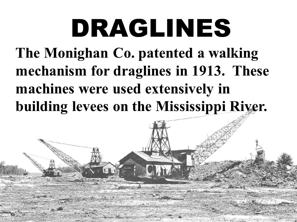 DRAGLINES The Monighan Co.patented a walking mechanism for draglines in 1913.