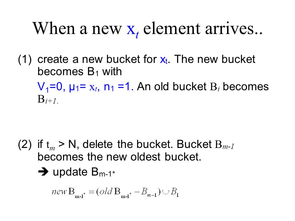 When a new x t element arrives.. (1)create a new bucket for x t.