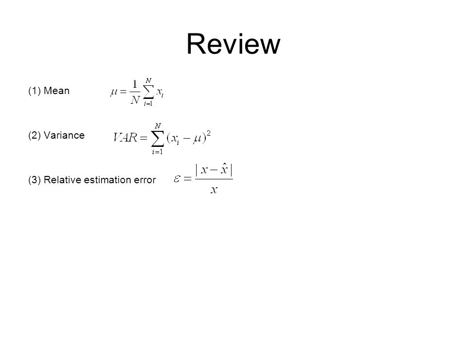 Review (1) Mean (2) Variance (3) Relative estimation error