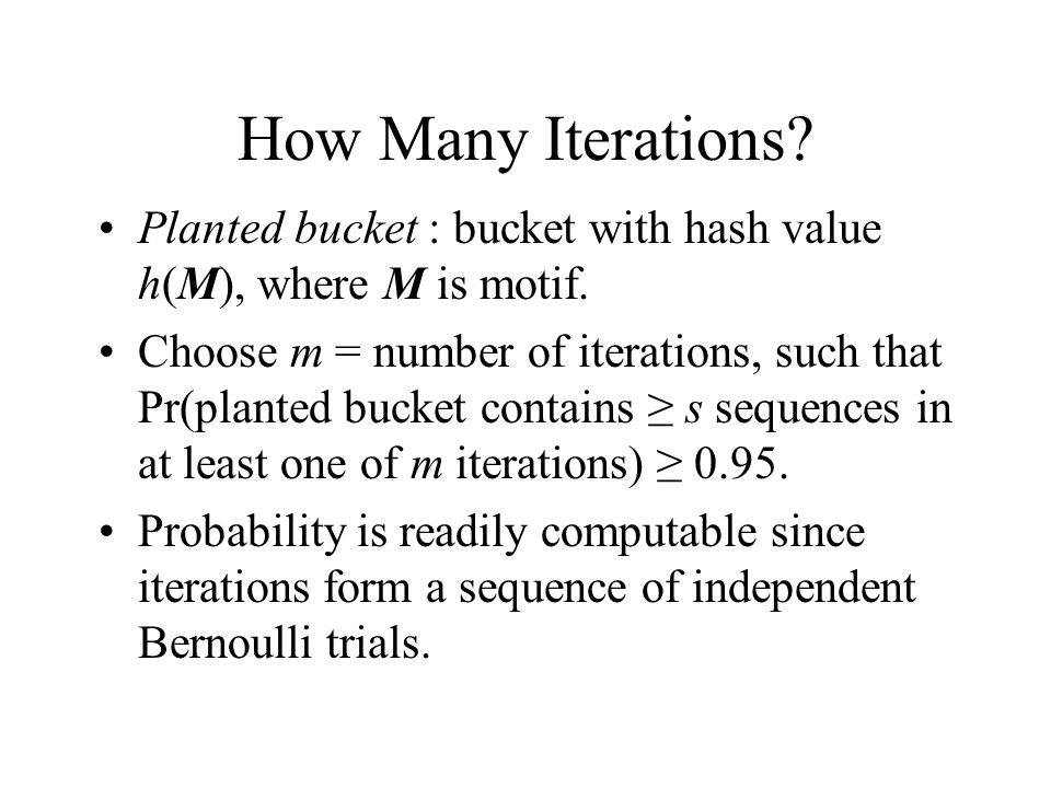 How Many Iterations? Planted bucket : bucket with hash value h(M), where M is motif. Choose m = number of iterations, such that Pr(planted bucket cont