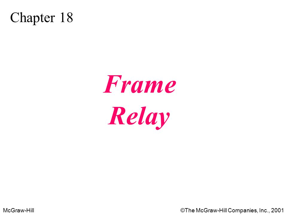 McGraw-Hill©The McGraw-Hill Companies, Inc., 2001 Chapter 18 Frame Relay