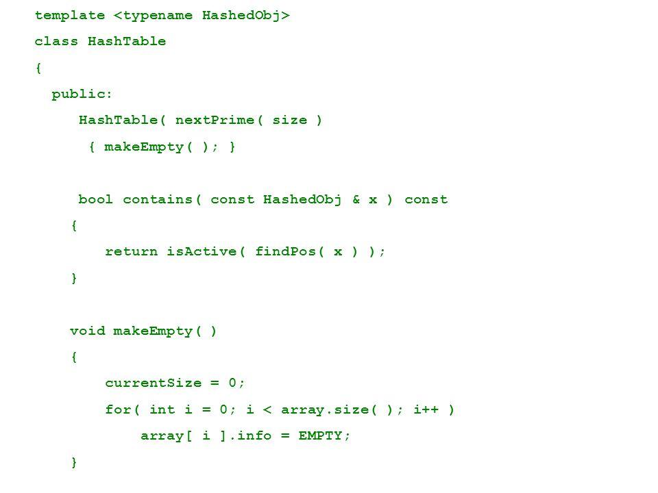 template class HashTable { public: HashTable( nextPrime( size ) { makeEmpty( ); } bool contains( const HashedObj & x ) const { return isActive( findPo