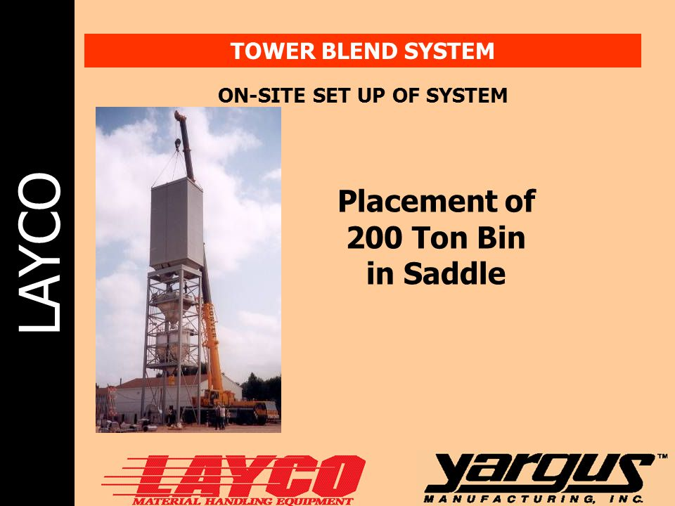 LAYCO TOWER BLEND SYSTEM ON-SITE SET UP OF SYSTEM Placement of 200 Ton Bin in Saddle
