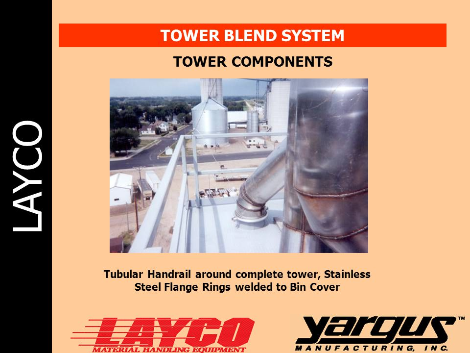 LAYCO TOWER BLEND SYSTEM TOWER COMPONENTS Tubular Handrail around complete tower, Stainless Steel Flange Rings welded to Bin Cover