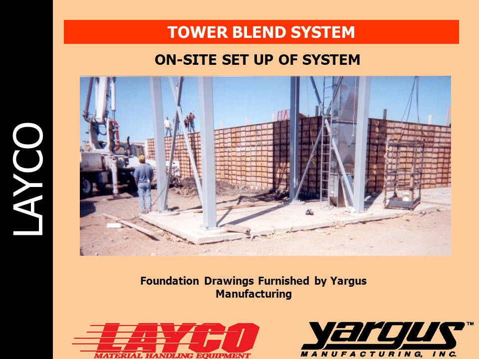 LAYCO TOWER BLEND SYSTEM ON-SITE SET UP OF SYSTEM Foundation Drawings Furnished by Yargus Manufacturing