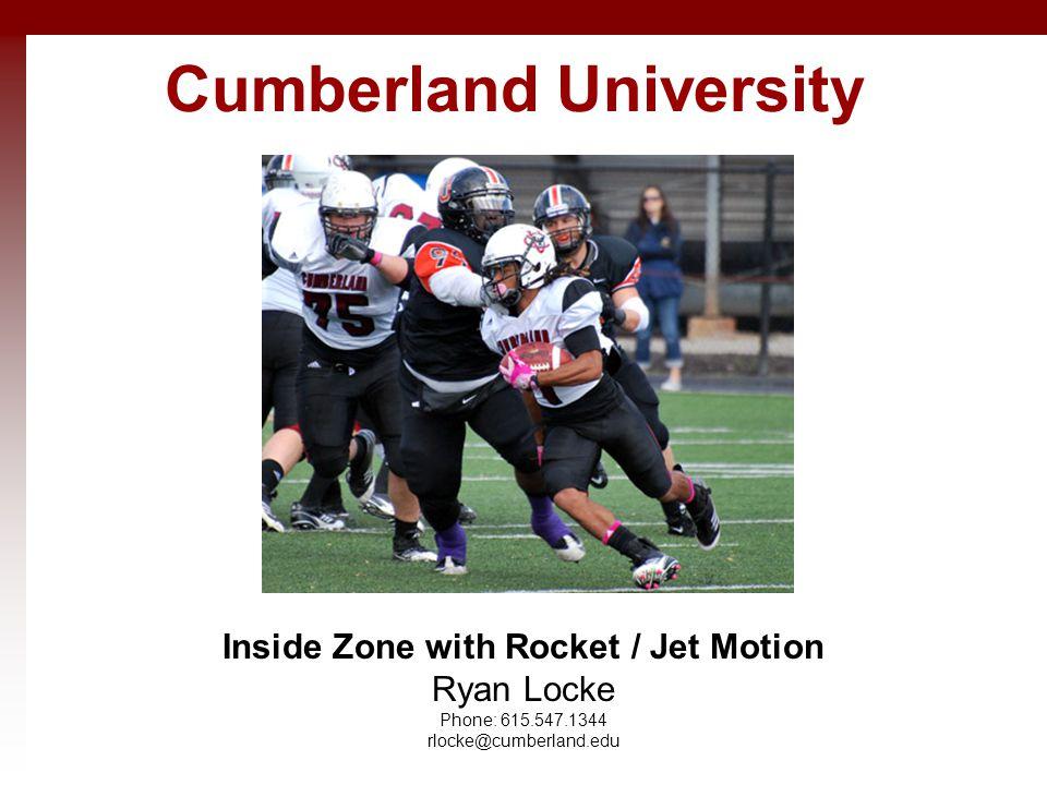Cumberland University Inside Zone with Rocket / Jet Motion Ryan Locke Phone: 615.547.1344 rlocke@cumberland.edu