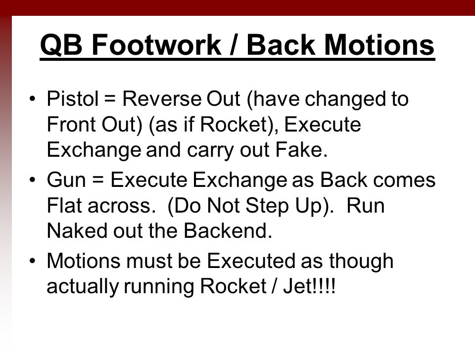 QB Footwork / Back Motions Pistol = Reverse Out (have changed to Front Out) (as if Rocket), Execute Exchange and carry out Fake.