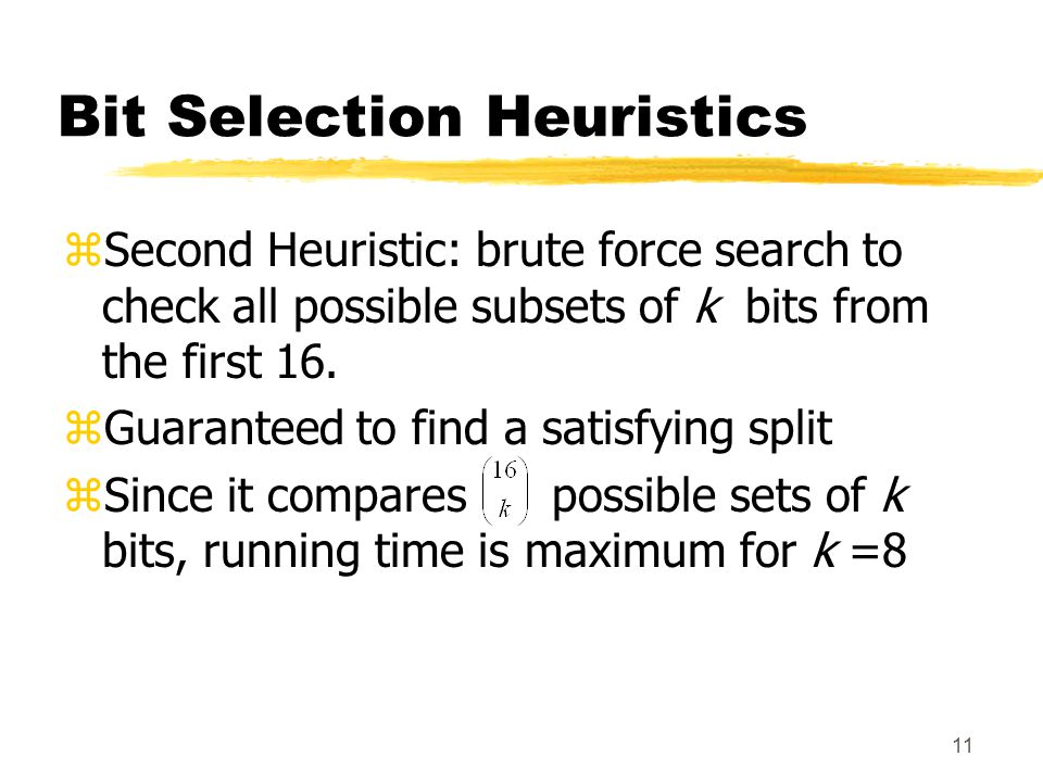 11 Bit Selection Heuristics zSecond Heuristic: brute force search to check all possible subsets of k bits from the first 16. zGuaranteed to find a sat