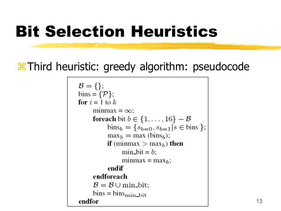 13 Bit Selection Heuristics zThird heuristic: greedy algorithm: pseudocode