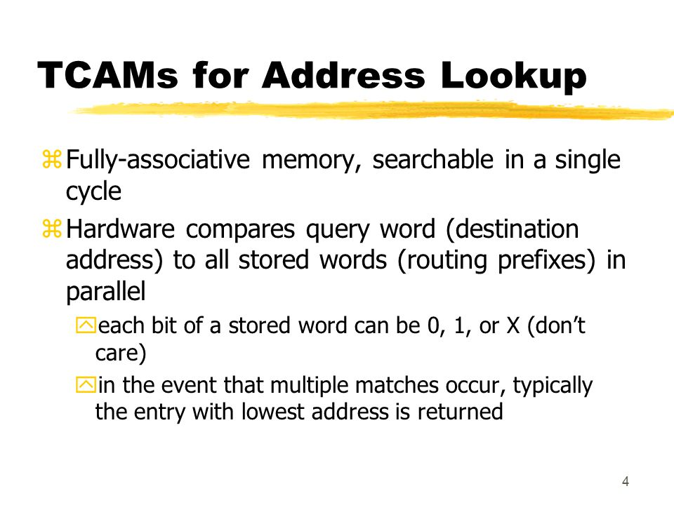 4 TCAMs for Address Lookup zFully-associative memory, searchable in a single cycle zHardware compares query word (destination address) to all stored w