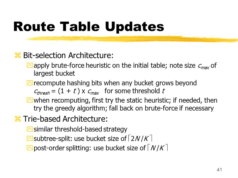 41 Route Table Updates zBit-selection Architecture: yapply brute-force heuristic on the initial table; note size c max of largest bucket yrecompute ha