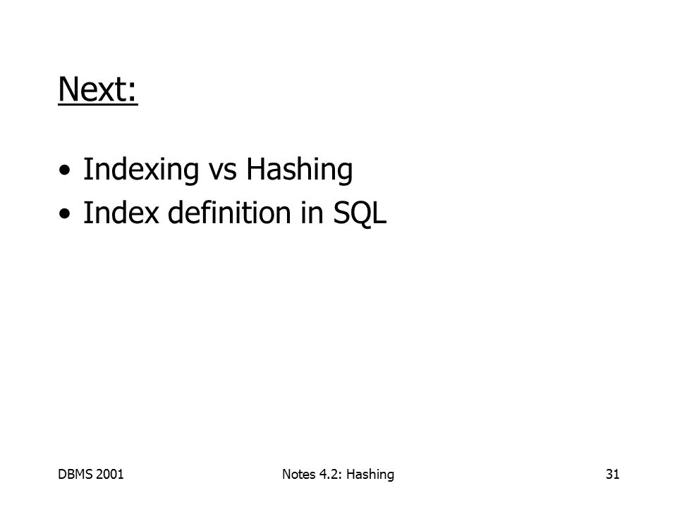 DBMS 2001Notes 4.2: Hashing31 Next: Indexing vs Hashing Index definition in SQL