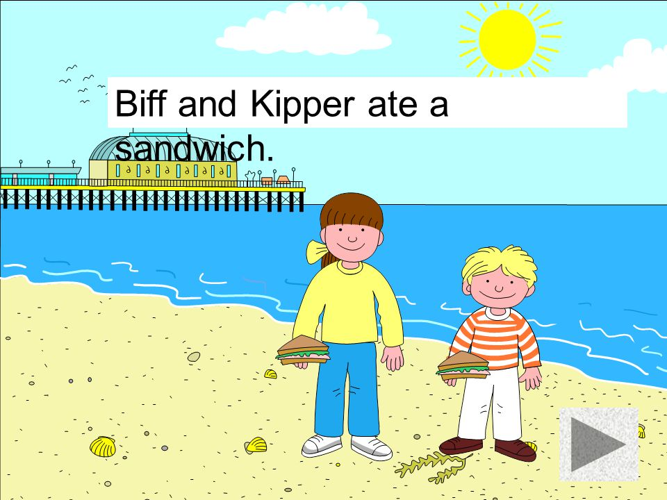 Biff and Kipper ate an apple.