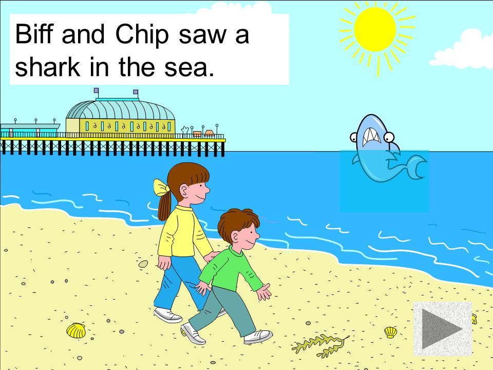 Biff and Chip saw a boat in the sea.